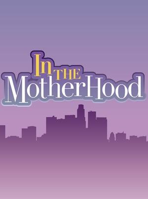 Сериал «In the Motherhood» (2007 – 2008)