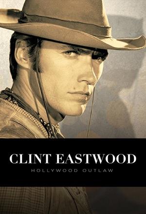 Фильм «Clint Eastwood: Hollywood Outlaw» (2020)