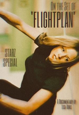 Фільм «Starz Special: On the Set of 'Flightplan'» (2005)