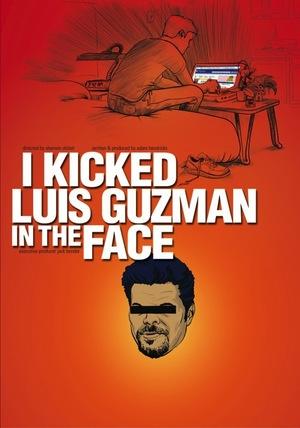 Фильм «I Kicked Luis Guzman in the Face» (2008)