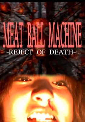 Фильм «Meatball Machine: Reject of Death» (2007)