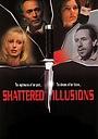 Фильм «Shattered Illusions» (1998)