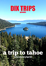 Фільм «Dix Trips: A Trip to Tahoe» (2015)