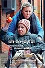 Фільм «Oh Be Joyful» (2015)