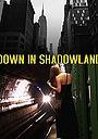 Фільм «Down in Shadowland» (2014)