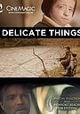 Фільм «Delicate Things» (2016)