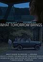 Фільм «What Tomorrow Brings» (2018)