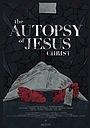 Фільм «The Autopsy of Jesus Christ» (2016)