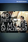 Фільм «How Did They Ever Make a Movie of Facebook?» (2011)