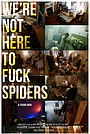 Фільм «We're Not Here to Fuck Spiders» (2020)