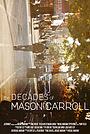 Фильм «The Decades of Mason Carroll» (2017)