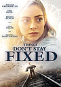 Фільм «Things Don't Stay Fixed» (2021)