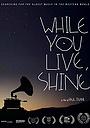 Фильм «While You Live, Shine» (2018)