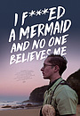 Фільм «I F*cked a Mermaid and No One Believes Me» (2018)
