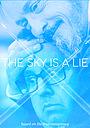 Фильм «The Sky Is A Lie» (2018)