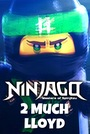 Мультфильм «Ninjago: 2 Much Lloyd» (2018)