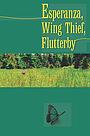 Фильм «Esperanza, Wing Thief, Flutterby»
