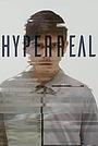 Фільм «Hyperreal» (2018)