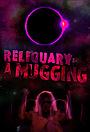 Фільм «Reliquary: A Mugging» (2018)