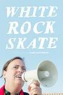 Фильм «White Rock Skate» (2019)