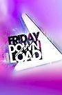 Серіал «Friday Download» (2011 – 2015)