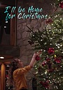 Фильм «I'll Be Home for Christmas» (2017)