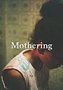 Фільм «Mothering» (2018)