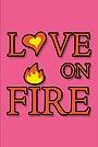Сериал «Love on Fire» (2019)