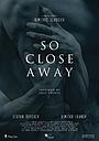 Фильм «So Close Away» (2020)
