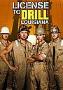 Сериал «License to Drill Louisiana» (2014)