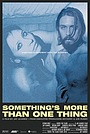 Фильм «Something's More Than One Thing»