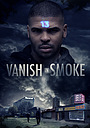 Фільм «Vanish in Smoke» (2019)