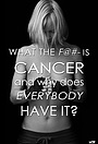 Фільм «What the F@#- Is Cancer and Why Does Everybody Have It?» (2014)