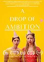 Фильм «A Drop of Ambition» (2019)