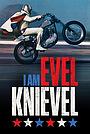 Фильм «I Am Evel Knievel» (2014)