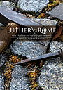 Фильм «Luther V Rome: How a Hammer and Nail Changed the World» (2017)