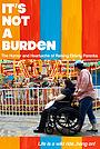 Фільм «It's Not a Burden: The Humor and Heartache of Raising Elderly Parents»