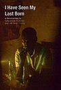 Фильм «I Have Seen My Last Born» (2015)