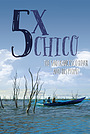 Фільм «5 Times Chico: The San Francisco River and His People» (2015)