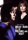 Фильм «What Kind of Mother Are You?» (1996)