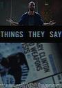 Фильм «Things THEY Say» (2018)