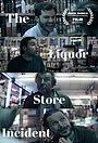 Фильм «The Liquor Store Incident» (2019)