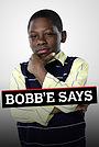 Серіал «Bobb'e Says» (2009)