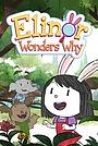 Серіал «Elinor Wonders Why» (2020 – ...)