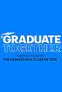 Фільм «Graduate Together: America Honors the High School Class of 2020» (2020)