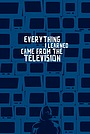 Фільм «Everything I Learned Came from the Television»
