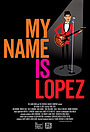Фільм «My Name Is Lopez» (2021)
