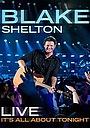 Фильм «Blake Shelton Live: It's All About Tonight» (2010)