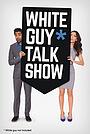 Сериал «White Guy Talk Show» (2015)