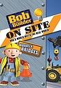 Мультфильм «Bob the Builder on Site: Roads and Bridges» (2008)
